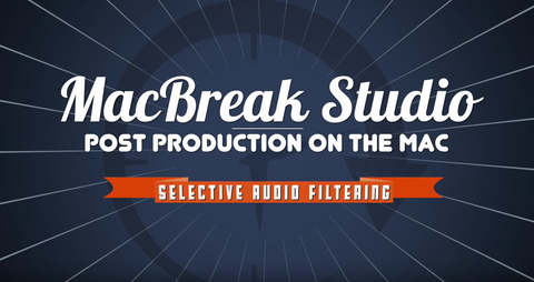 MBS #362 - SELECTIVE AUDIO FILTERING IN FINAL CUT PRO X
