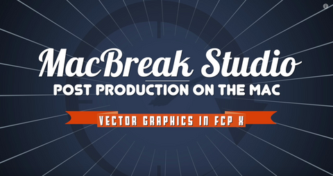 MBS #376: WORKING WITH VECTOR GRAPHICS IN FINAL CUT PRO X