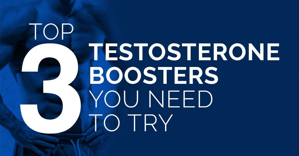 Top 3 Testosterone Boosters You Need Try