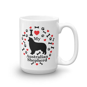 I love my Australian Shepherd 15oz Coffee Mug