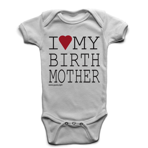I Love My Birth Mother - Gayby Apparel