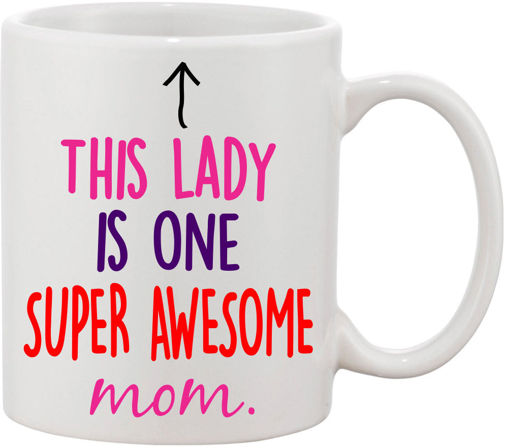 Gift for Mother's Day, This Lady is one Super Awesome Mom Coffee Mug. Mother's Day Gift, Mother's Day Mug, Coffee Cup for Mom. Gift for Mom