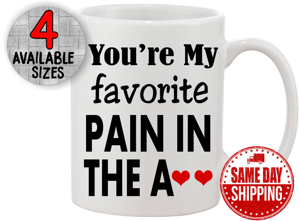 Valentine's Day Gift for Him, Youre My Favorite Pain in the A** Coffee Mug, Valentines Mug, Gift for Hubby. Funny Coffee Mug, Valentine Gift