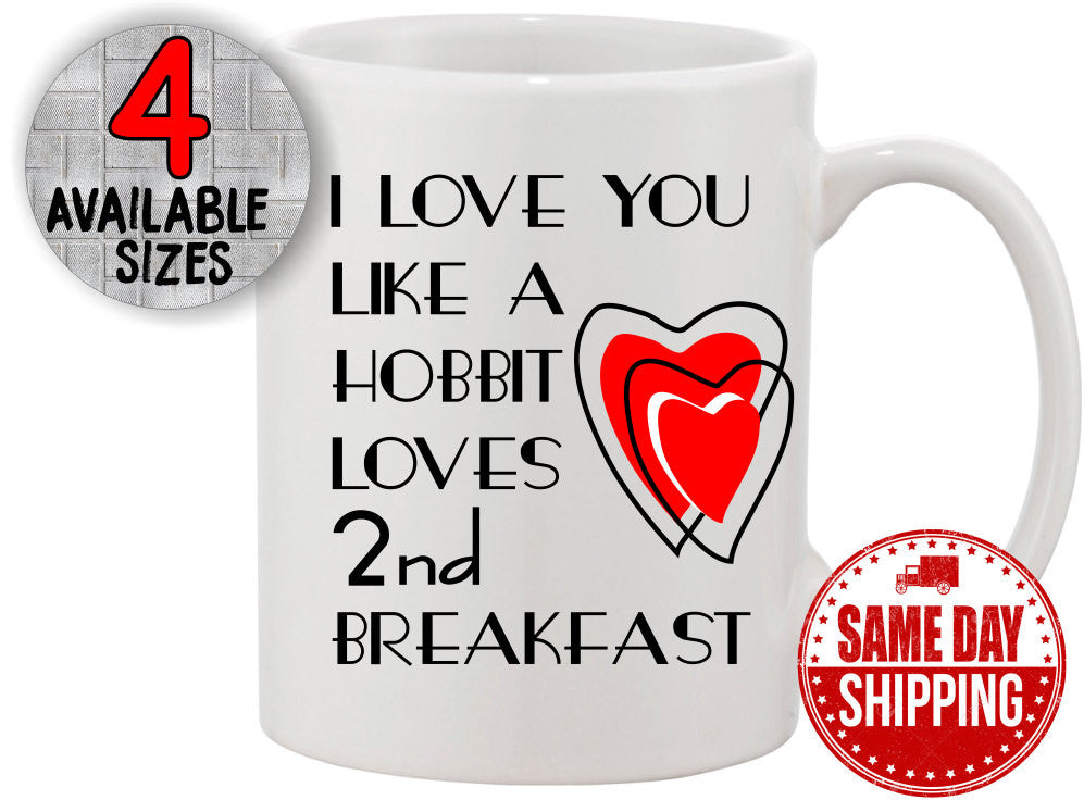 Valentines Day Mug I Love You Like a Hobbit Loves 2nd Breakfast Funny Coffee Mug. Hobbit Gift, Gift for Boyfriend, Gift for Girlfriend