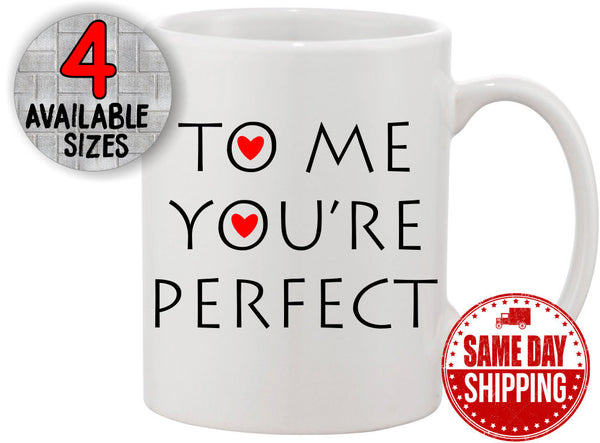 Valentines Day Gift Idea, To Me Youre Perfect Valentines Day Coffee Mug. Great Husband Gift, or Boyfriend Gift. Valentine Mugs.