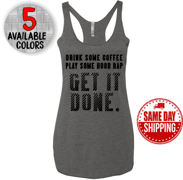 Drink Some Coffee Play Some Hood Rap Get it Done Triblend Racerback Tank Top. Workout Tank - Yoga Tank - Yoga Top - Yoga Vest - Gym Tank