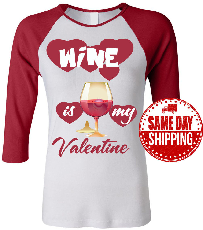 Valentine's Day Shirt, Wine is my Valentine Ladies T Shirt. Ladies Baseball Adult Raglan T Shirt. Great Valentine Gift. Wine Lovers T Shirt