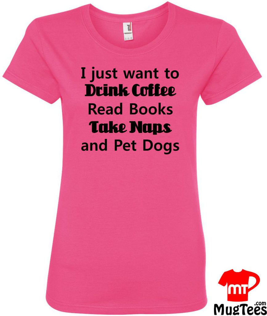 I just want to drink coffee read books take naps and pet dogs funny t shirt. This coffee lover shirt is great for a christmas gift for women
