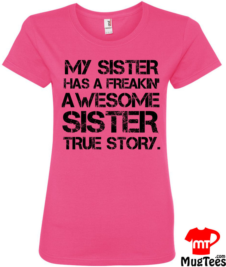 My Sister Has a Freakin' Awesome Sister True Story Sister Shirts for Gift for Sister for Christmas Gift for Ladies, Women Funny Sister Shirt