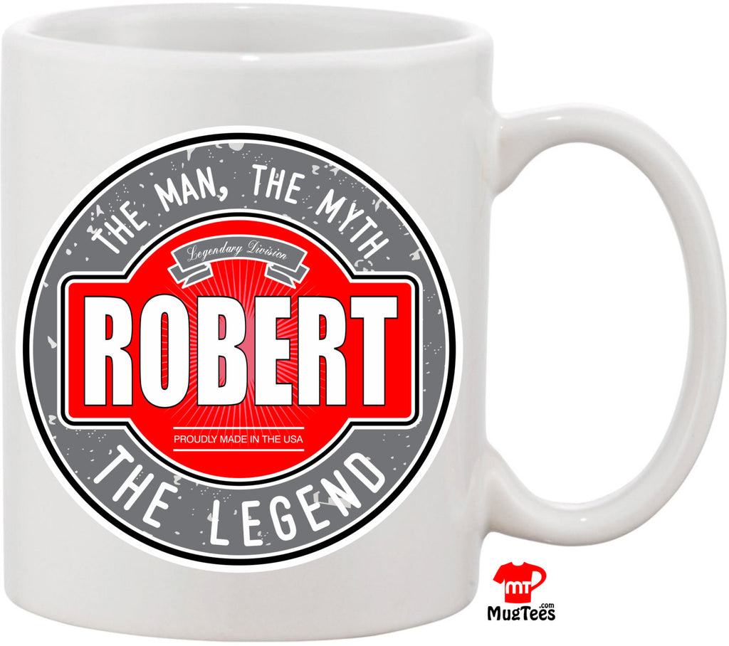 Robert The Man The Myth The Legend 11 oz Coffee Mug. Great Gift for Your Husband, Friend, or Family Member. Funny Coffee Mug Christmas Gift