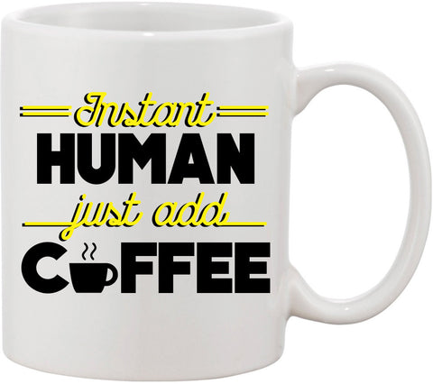 Instant Human Just Add Coffee Funny Coffee Mug. Great Coffee Mug Gift for Coffee Lovers and Coffee Drinkers. Coffee Humor for morning person