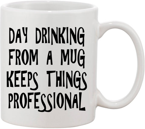 Day Drinking From A Mug Keeps Things Professional Funny Coffee Mug. Great Office Mug Gift for a Colleague, or gift for boss for office humor