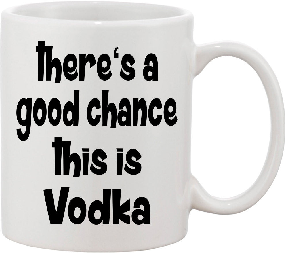 There's a Good Chance This is Vodka Funny Coffee Mug. Vodka Mug gift for her, gift for friend, vodka lover, coffee lover, or girlfriend.