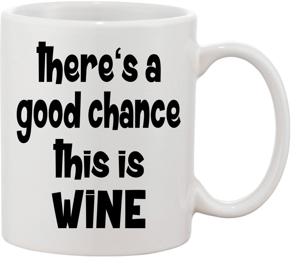 There's a Good Chance This is Wine Funny Coffee Mug. Wine Mug great for wine lovers. Wine Coffee Mug for winery lovers in the wine club