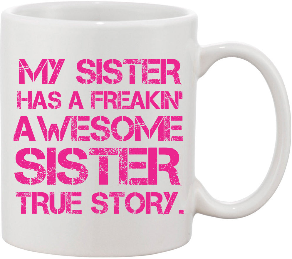 My Sister Has A Freakin Awesome Sister True Story Funny Sister Mug. Great Sister Birthday Gift for Sister and Coffee Lovers. Coffee Humor