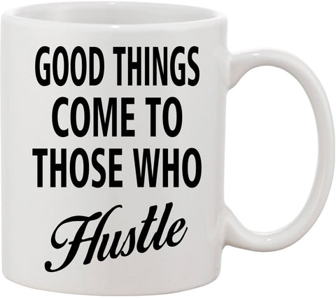 Good Things Come to Those that Hustle Coffee Mug. Inspirational Mug, Motivational Mug, Entrepreneur Mug, for Coffee Lovers, and gift for her