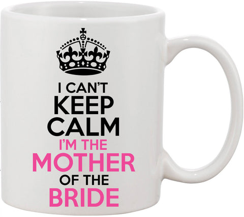 Mother of the Bride Gift, I can't Keep Calm Coffee Mug, Bride's Mother Gift, Wedding Party Gift, Bridal Party Gift, Wedding Shower Gift.