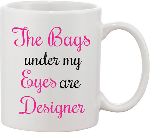 The Bags under my Eyes are Designer Coffee Mug. Funny Sayings Designer Mug. My Eyes are Designer Sarcastic Mug Sister Gift, Best Friend Gift