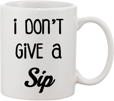 I Don't Give a Sip Funny Coffee Mug. Great Coffee Lover Quote Mug for Coffee Addicts Funny Saying Gift for Husband for Valentines Gift