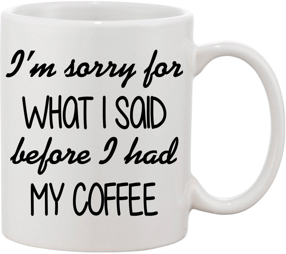 I'm Sorry for What I Said Before I Had My Coffee Funny Coffee Mug. Funny Mug, Morning Coffee, Coworker Gift for Boss, Funny Quote Mug.