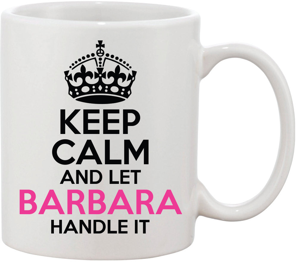Gift for Her|Keep Calm and Let Barbara Handle it Coffee Mug. Great Gift for Mom|Great Gift for Sister|Great Gift for Friend|Keep Calm Mug