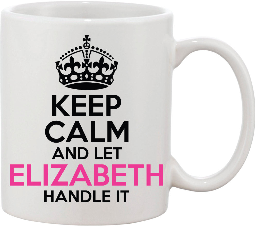 Gift for Her|Keep Calm and Let Elizabeth Handle it Coffee Mug. Great Gift for Mom|Great Gift for Sister|Great Gift for Friend|Keep Calm Mug