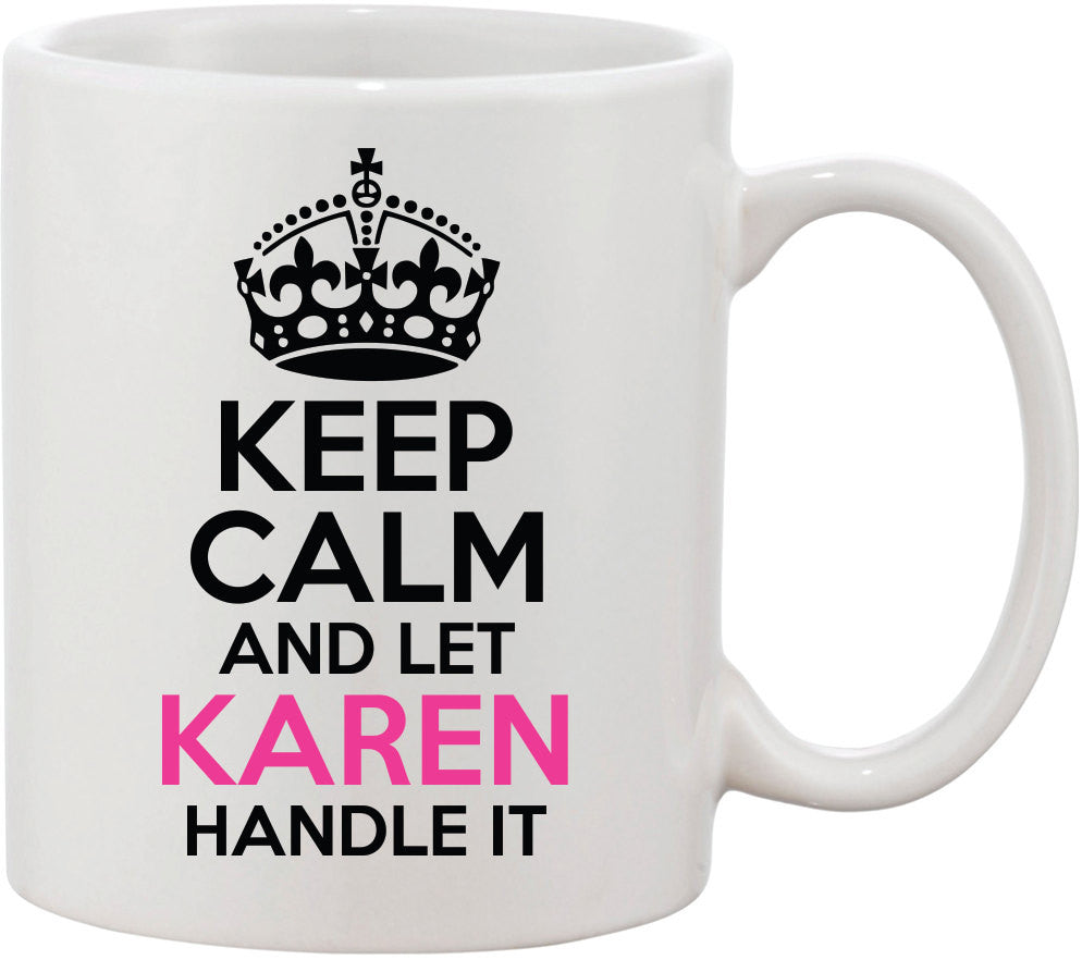 Gift for Her|Keep Calm and Let Karen Handle it Coffee Mug. Great Gift for Mom|Great Gift for Sister|Great Gift for Best Friend|Keep Calm Mug
