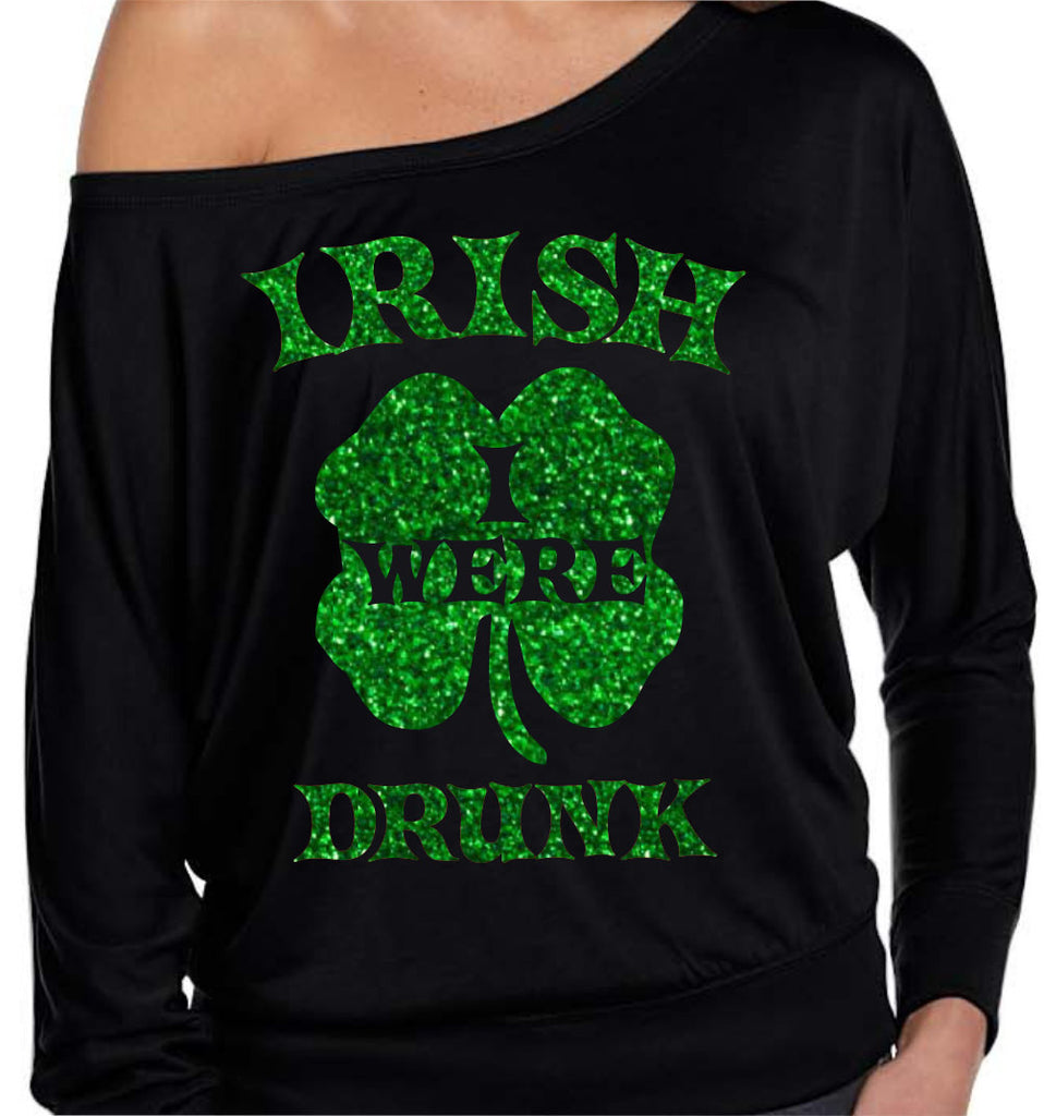 Women St. Patricks Day Shirt - Irish I Was Drunk - St. Patricks Day Shirt - Irish T Shirt - Ladies - Shamrock - Off The Shoulder Sweater