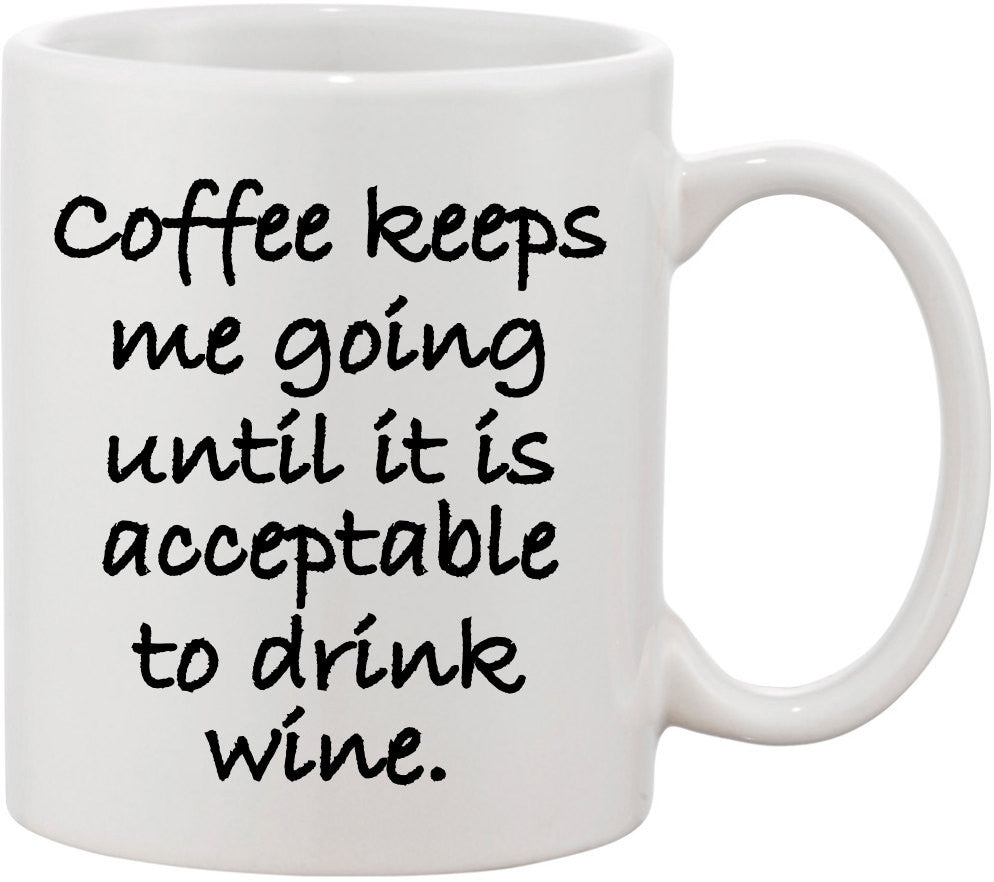Coffee Mugs - Coffee Keeps Me Going Until It Is Acceptable to Drink Wine - Wine Lover Gift - Coffee Lover - Gift for Her - Gift for Sister