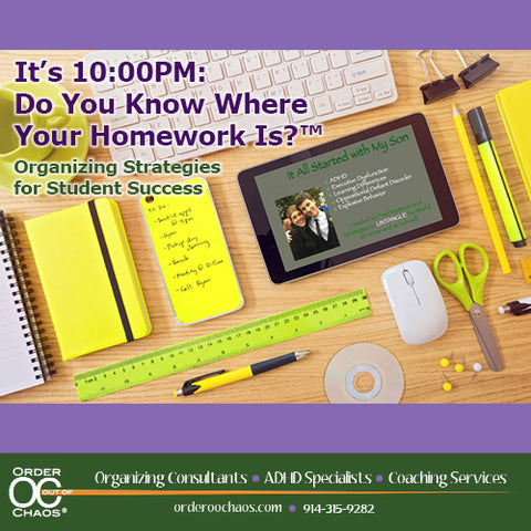 VIDEO DOWNLOAD: It's 10:00PM: Do You Know Where Your Homework Is? Organizing Strategies for Student Success!
