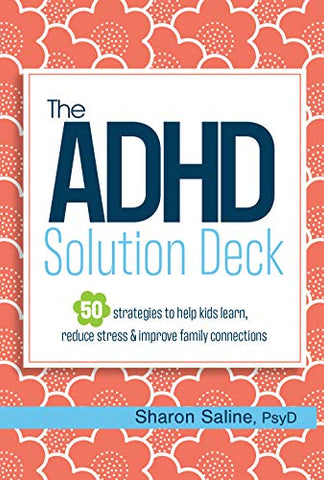 The ADHD Solution Deck: 50 Strategies to Help Kids Learn, Reduce Stress & Improve Family Connections