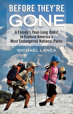 Before They're Gone - A Family's Year-Long Quest to Explore America's Most Endangered National Parks