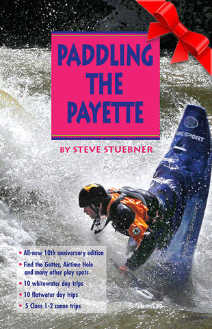 Paddling the Payette by Steve Stuebner 3rd Edition