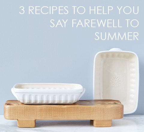 Three Recipes To Say Farewell To Summer