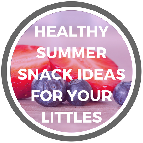 Healthy Summer Snack Ideas for Your Littles