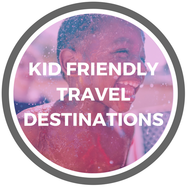 Kid Friendly Travel Destinations for the Summer