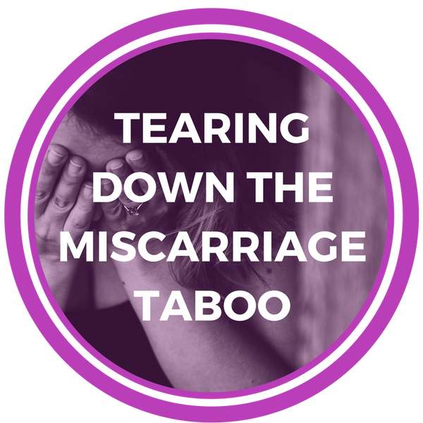Tearing Down the Miscarriage Taboo