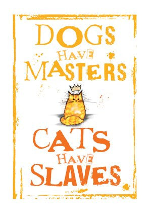 Dogs have Masters, Cats have Slaves greeting card