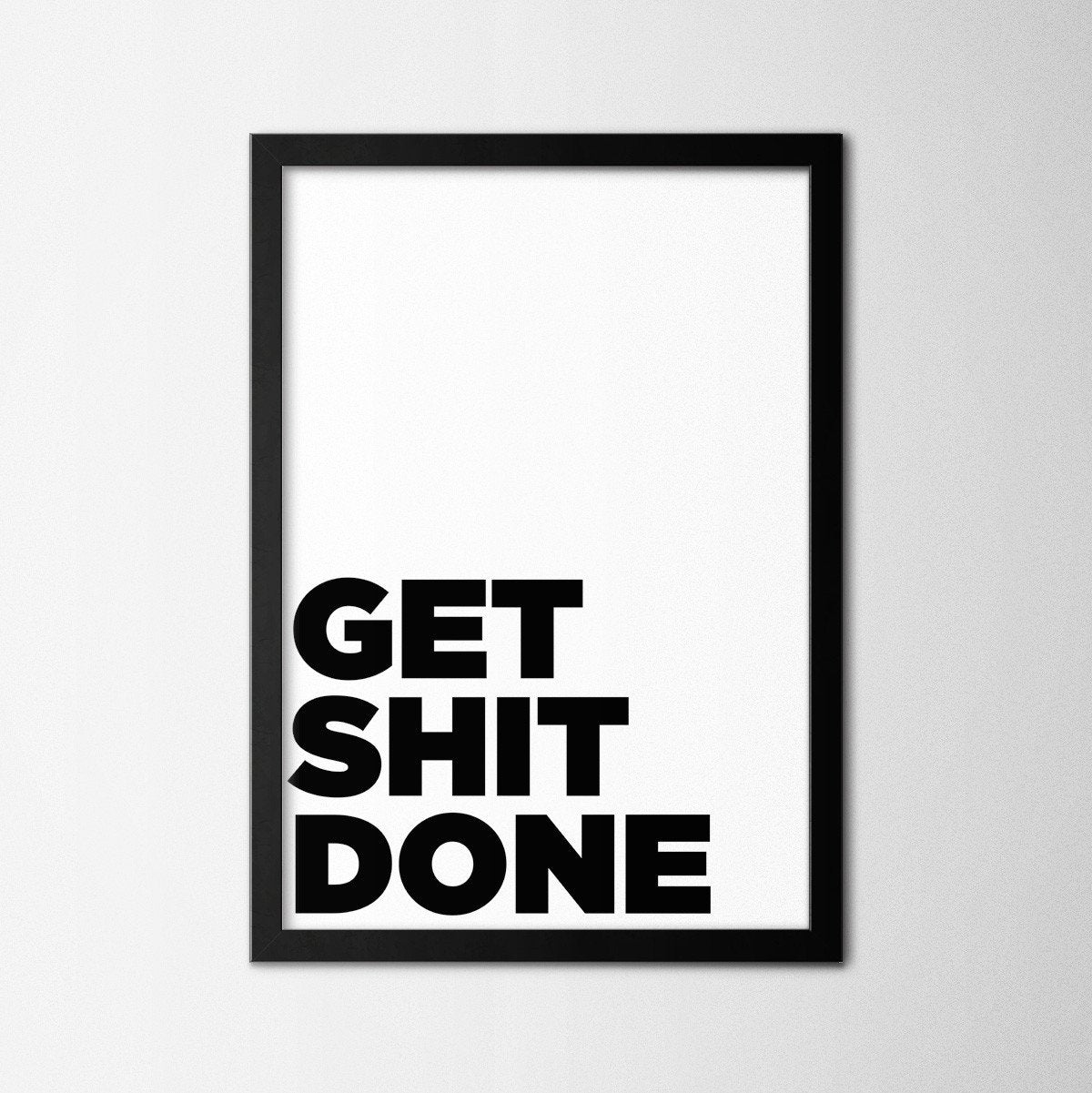 Get Shit Done - Northshire Art Prints - Poster - Dekorasyon