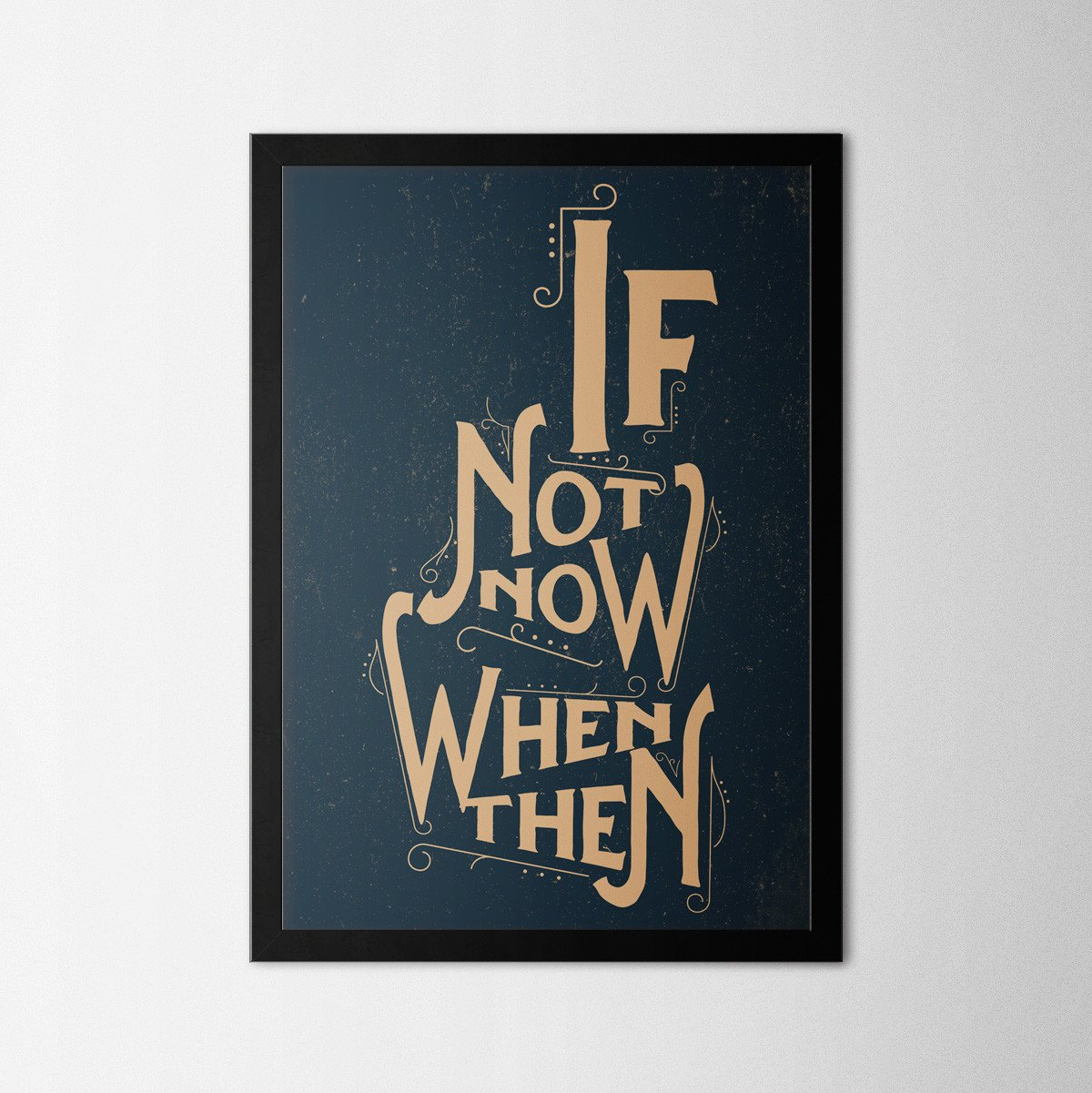 If Not Now When - Northshire Art Prints - Poster - Dekorasyon