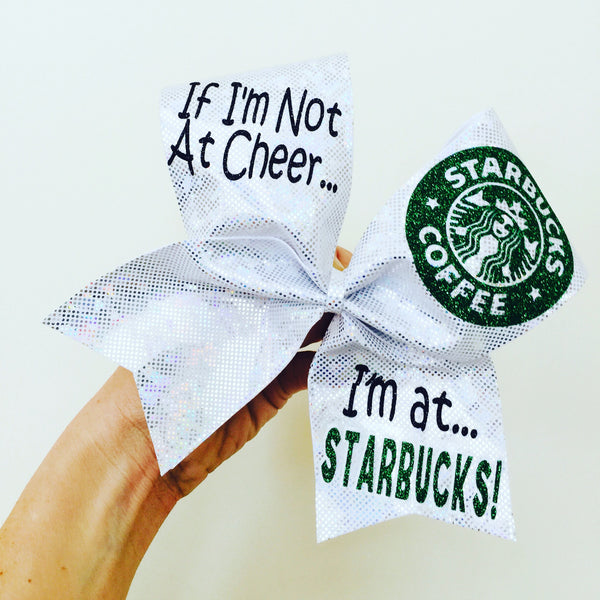 If I'm Not At Cheer I'm At STARBUCKS Cheer Bow holographic