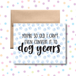 GC0110 You're So Old I Can't Convert it to Dog Years