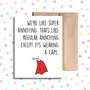 GC0178 We're Like Super Annoying Card
