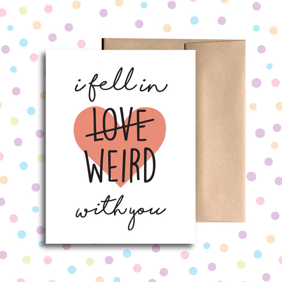 GC0179 I Fell In Weird With You Card