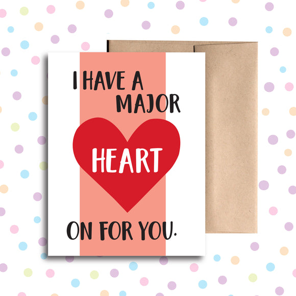 GC0180 I Have a Major Heart On For You Card