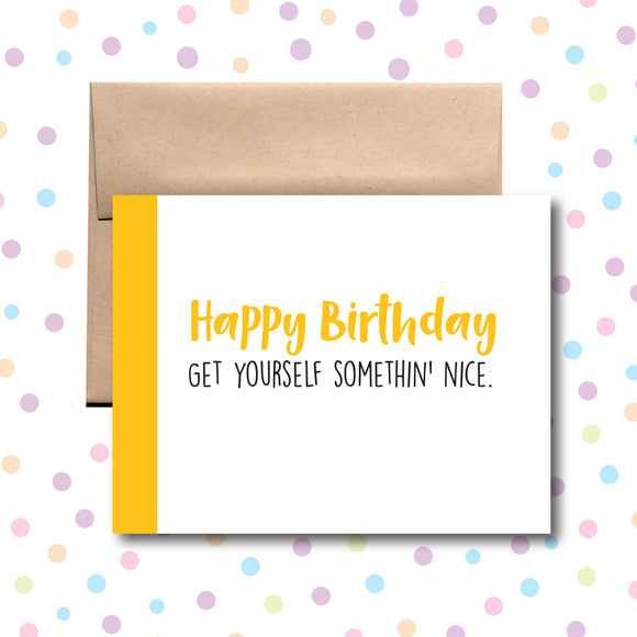 GC056 Happy Birthday! Get Yourself Somethin' Nice Card