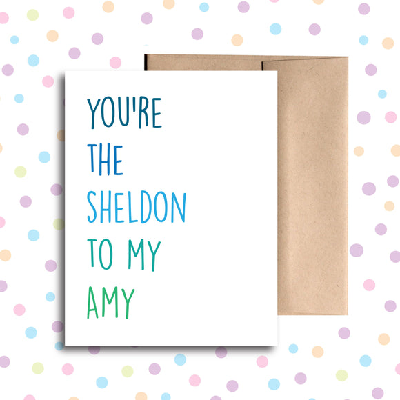 GC062 You're the Sheldon to My Amy Card