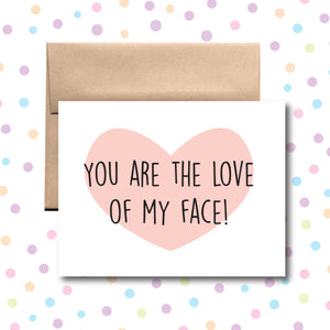 GC068 You're the Love of My Face Card