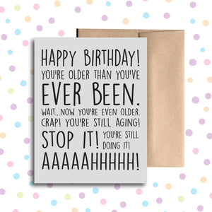 GC021 You're Older Than You've Ever Been Birthday Card