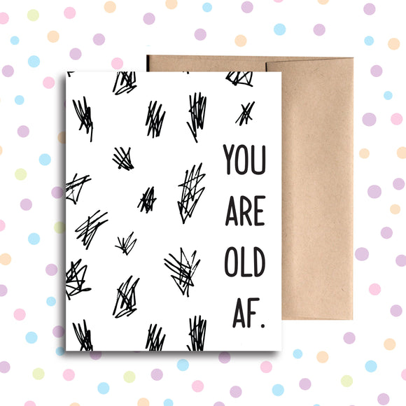 GC022 You are Old AF Birthday Card